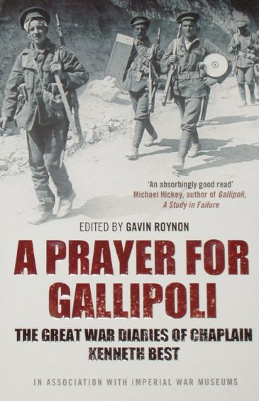 A Prayer for Gallipoli - The Great War Diaries of Chaplain Kenneth Best, edited by Gavin Roynon